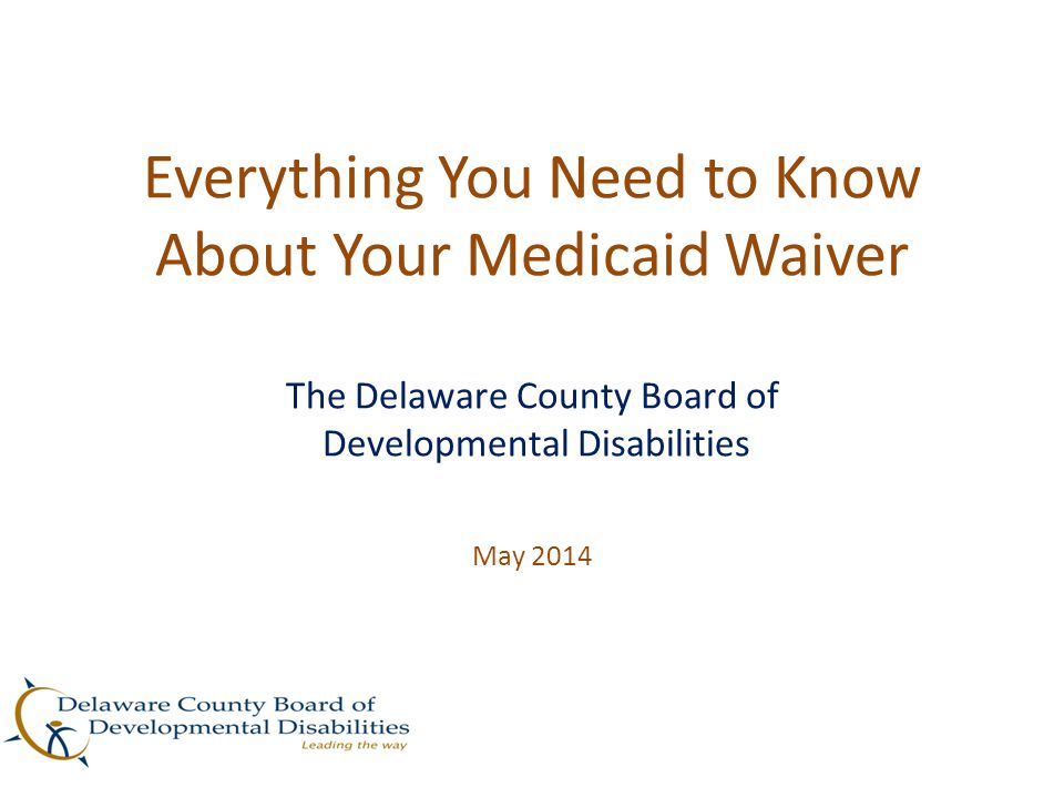 Waiver Growth in Delaware County Year # Served # Waivers % Served 2000 750 50 6.7 2013 2251 627 27.8 Waiver Dollars 2000$ 2,118,424* 2013$16,432,877* *DCBDD only pays 40% of these costs