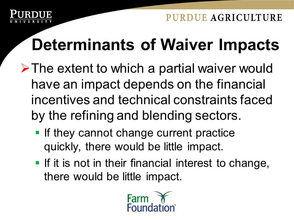 Determinants of Waiver Impacts  The extent to which a partial waiver would have an impact depends on the financial incentives and technical constrain