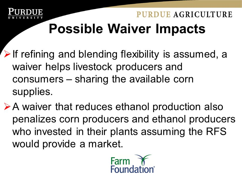 Possible Waiver Impacts  If refining and blending flexibility is assumed, a waiver helps livestock producers and consumers – sharing the available corn supplies.