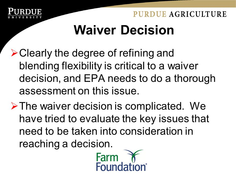 Waiver Decision  Clearly the degree of refining and blending flexibility is critical to a waiver decision, and EPA needs to do a thorough assessment on this issue.