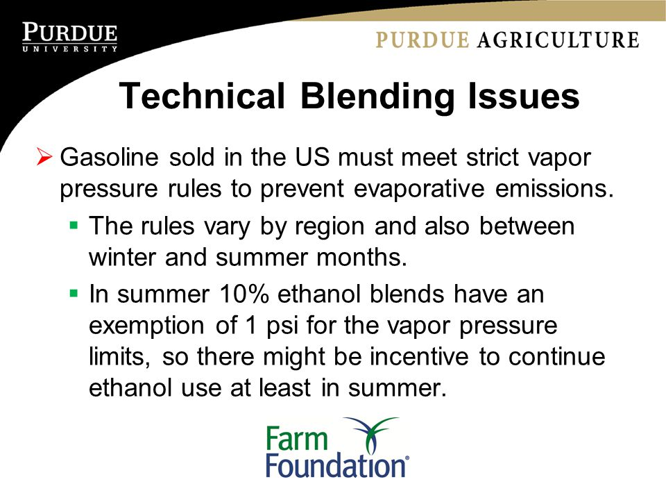 Technical Blending Issues  Gasoline sold in the US must meet strict vapor pressure rules to prevent evaporative emissions.