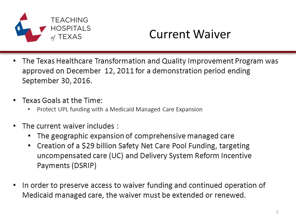 Current Waiver The Texas Healthcare Transformation and Quality Improvement Program was approved on December 12, 2011 for a demonstration period ending September 30, 2016.