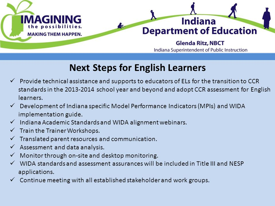 Next Steps for English Learners Provide technical assistance and supports to educators of ELs for the transition to CCR standards in the 2013-2014 school year and beyond and adopt CCR assessment for English learners.