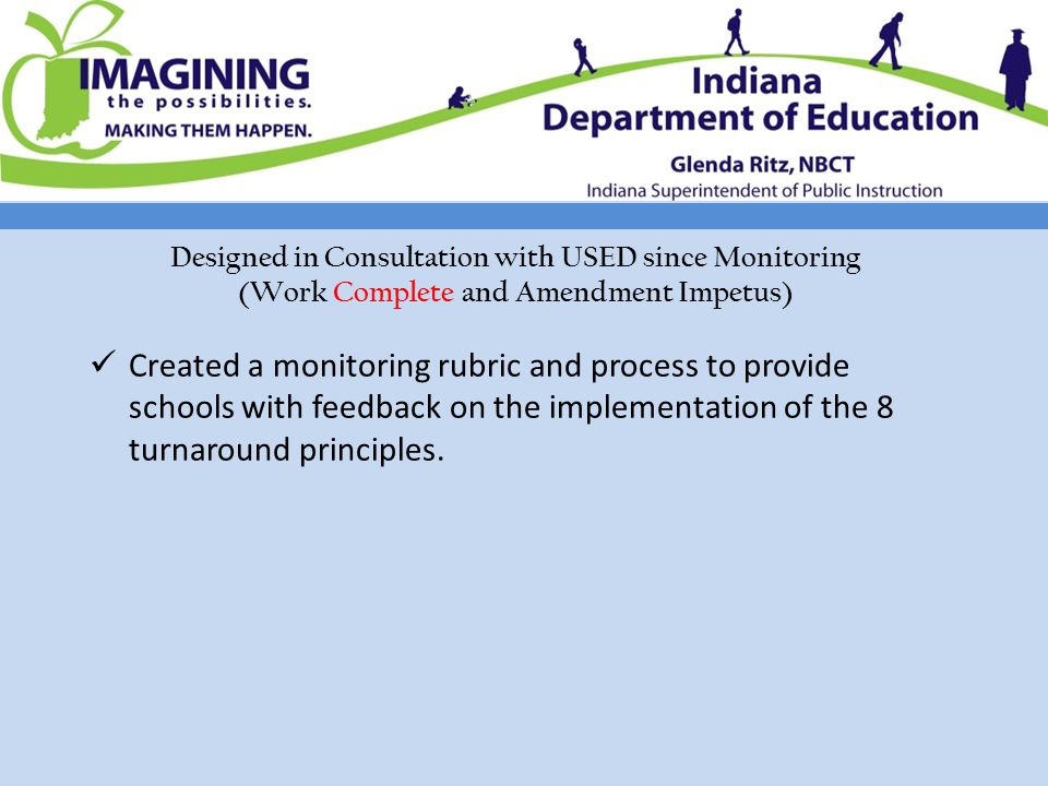 Designed in Consultation with USED since Monitoring (Work Complete and Amendment Impetus) Created a monitoring rubric and process to provide schools with feedback on the implementation of the 8 turnaround principles.