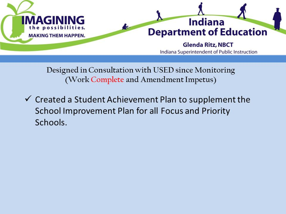 Designed in Consultation with USED since Monitoring (Work Complete and Amendment Impetus) Created a Student Achievement Plan to supplement the School Improvement Plan for all Focus and Priority Schools.