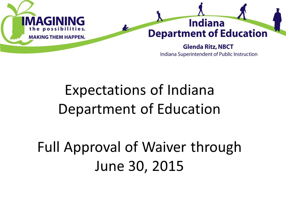 Expectations of Indiana Department of Education Full Approval of Waiver through June 30, 2015