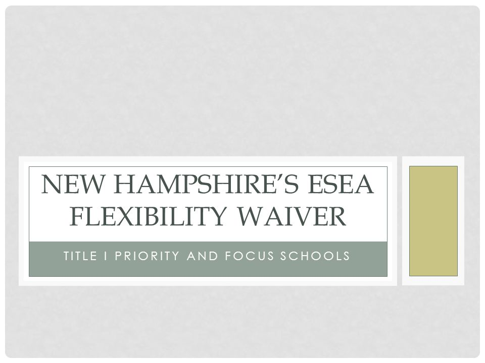 TITLE I PRIORITY AND FOCUS SCHOOLS NEW HAMPSHIRE'S ESEA FLEXIBILITY WAIVER