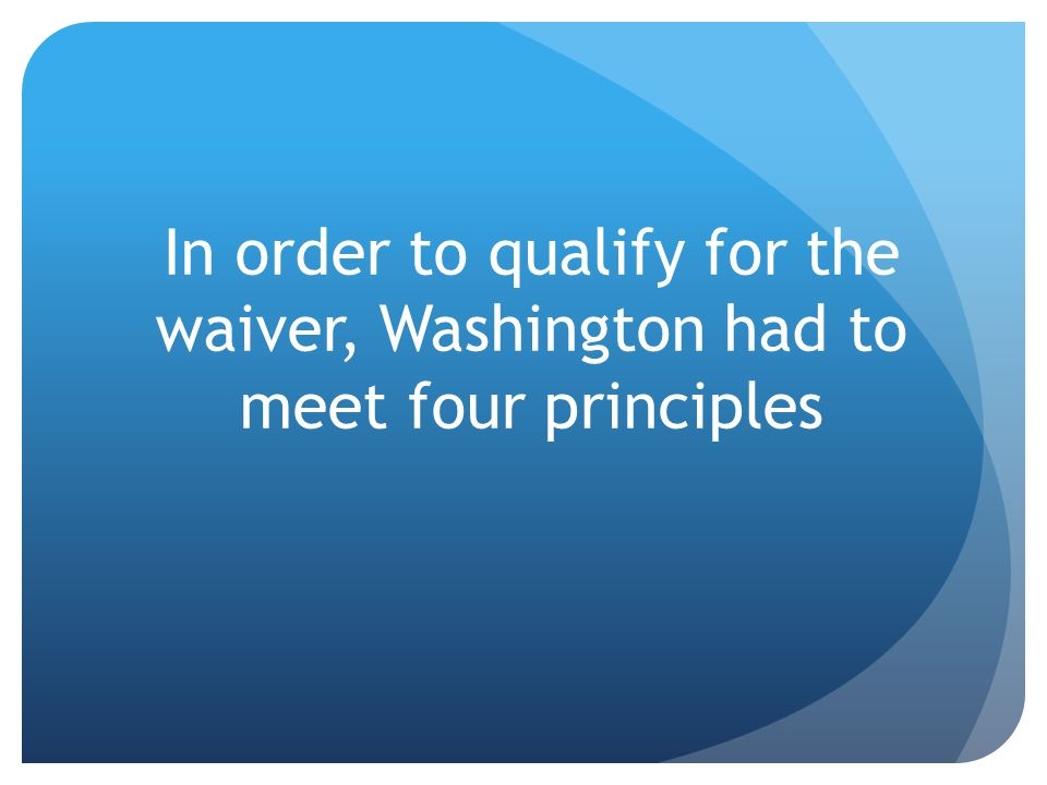 In order to qualify for the waiver, Washington had to meet four principles