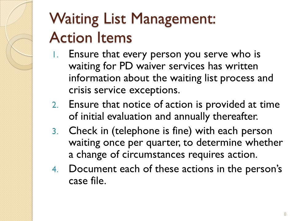 Waiting List Management: Action Items 1. Ensure that every person you serve who is waiting for PD waiver services has written information about the wa