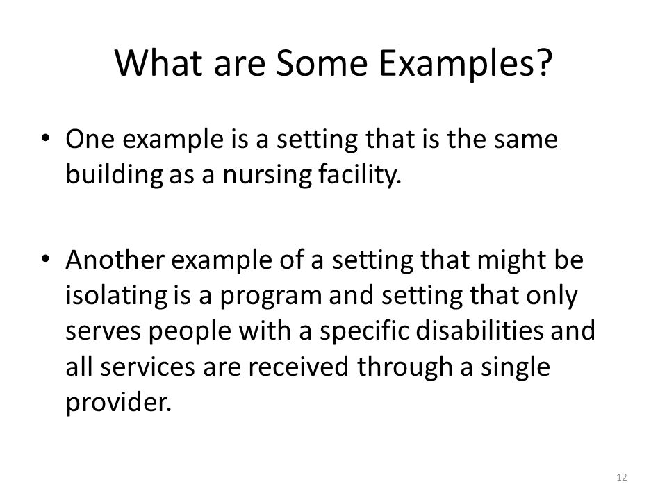 What are Some Examples? One example is a setting that is the same building as a nursing facility. Another example of a setting that might be isolating