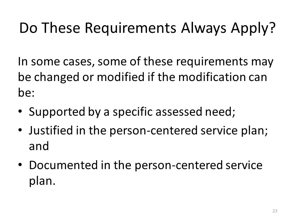 Do These Requirements Always Apply? In some cases, some of these requirements may be changed or modified if the modification can be: Supported by a sp