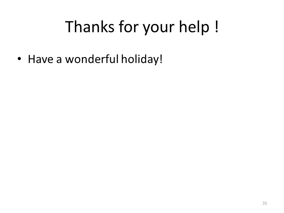 Thanks for your help ! Have a wonderful holiday! 35
