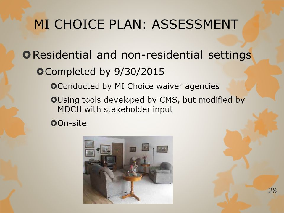 MI CHOICE PLAN: ASSESSMENT  Residential and non-residential settings  Completed by 9/30/2015  Conducted by MI Choice waiver agencies  Using tools