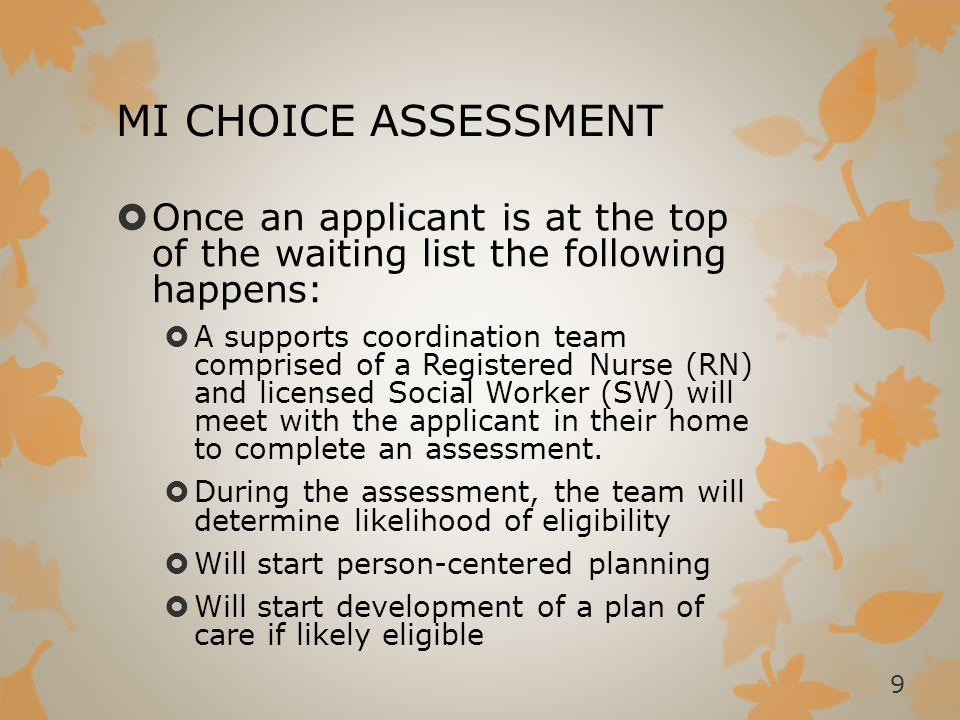 MI CHOICE ELIGIBILITY REQUIREMENTS  Must meet nursing facility level of care (NFLOC) to demonstrate medical/functional eligibility  MI Choice waiver agents must apply the Michigan Medicaid Nursing Facility Level of Care Determination tool to persons applying for enrollment in the program  Applicants must pass through one of the seven doors 10