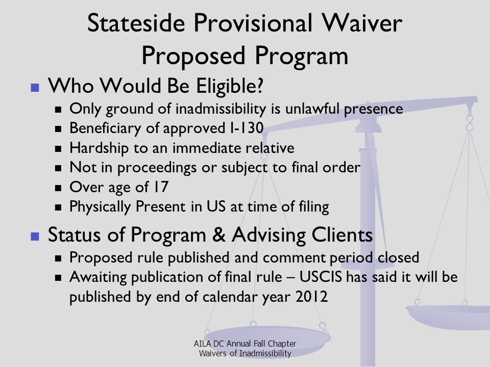 Stateside Provisional Waiver Proposed Program Who Would Be Eligible? Only ground of inadmissibility is unlawful presence Beneficiary of approved I-130