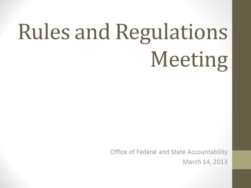 Rules and Regulations Meeting Office of Federal and State Accountability March 14, 2013