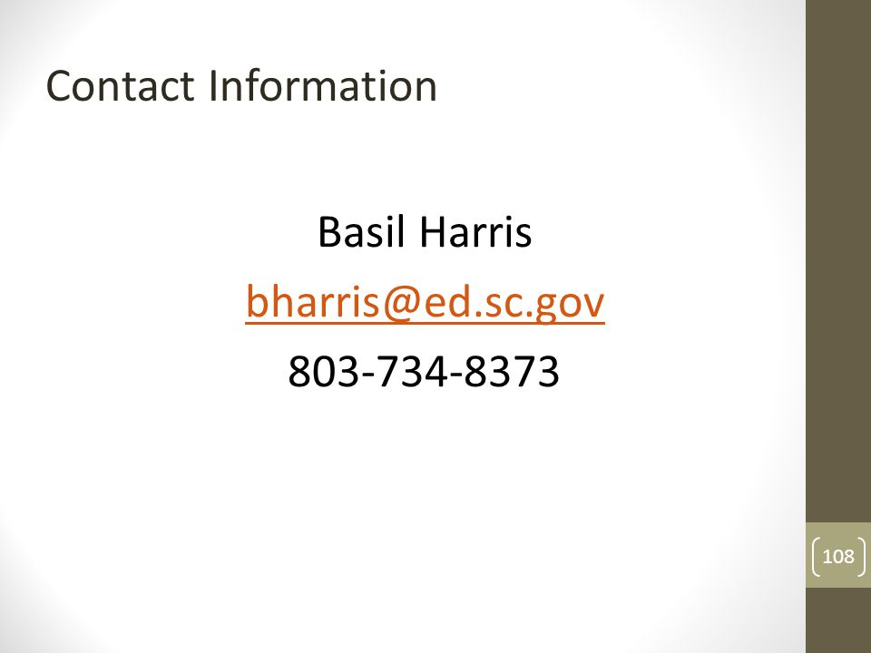 Basil Harris bharris@ed.sc.gov 803-734-8373 Contact Information 108