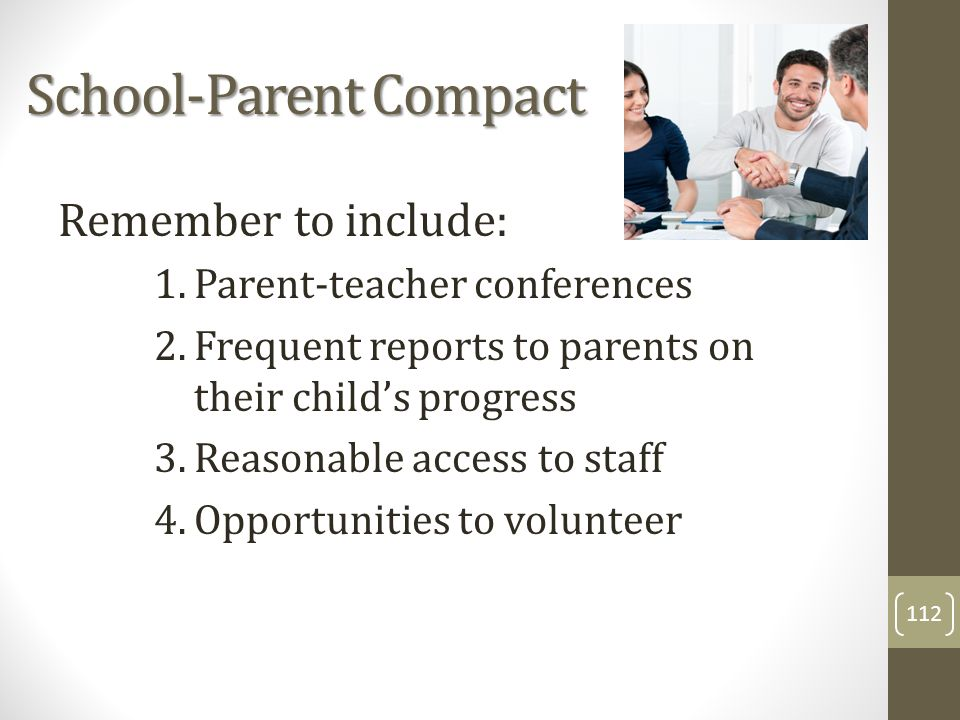 School-Parent Compact Remember to include: 1.Parent-teacher conferences 2.Frequent reports to parents on their child's progress 3.Reasonable access to staff 4.Opportunities to volunteer 112