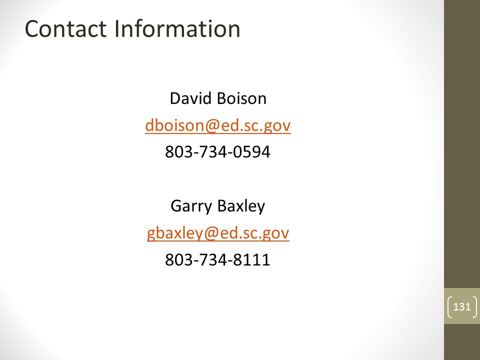 David Boison dboison@ed.sc.gov 803-734-0594 Garry Baxley gbaxley@ed.sc.gov 803-734-8111 Contact Information 131