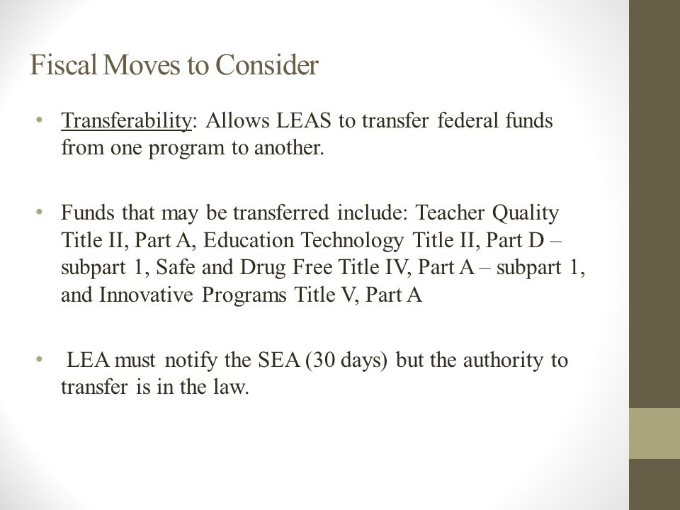Fiscal Moves to Consider Transferability: Allows LEAS to transfer federal funds from one program to another.
