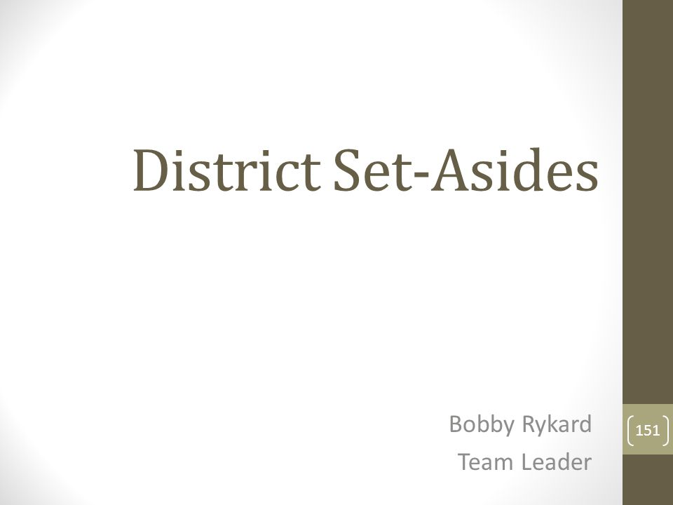 District Set-Asides Bobby Rykard Team Leader 151