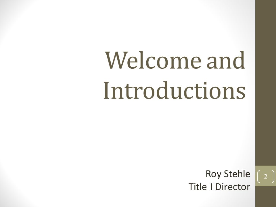 Welcome and Introductions 2 Roy Stehle Title I Director