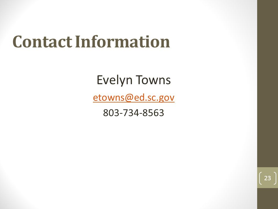 Contact Information Evelyn Towns etowns@ed.sc.gov 803-734-8563 23