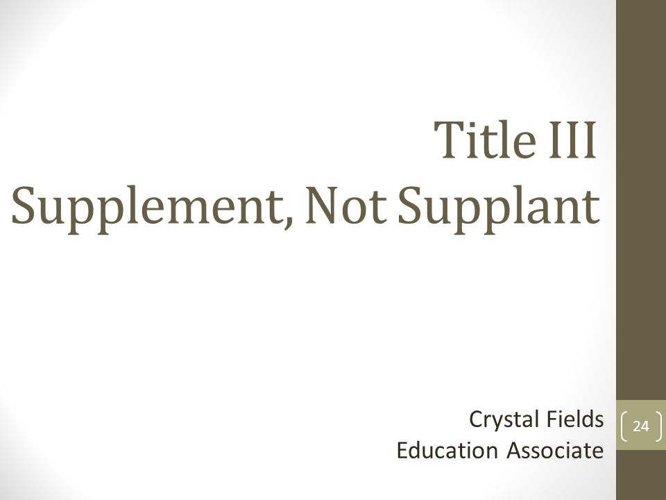 Title III Supplement, Not Supplant Crystal Fields Education Associate 24
