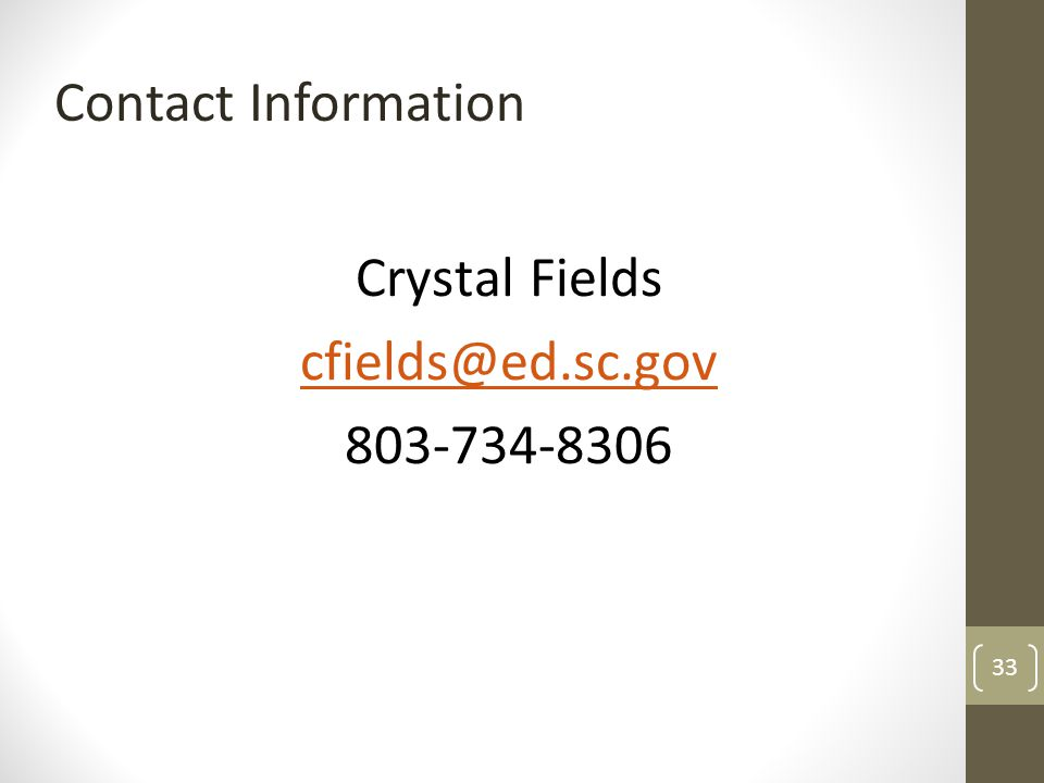 Crystal Fields cfields@ed.sc.gov 803-734-8306 Contact Information 33