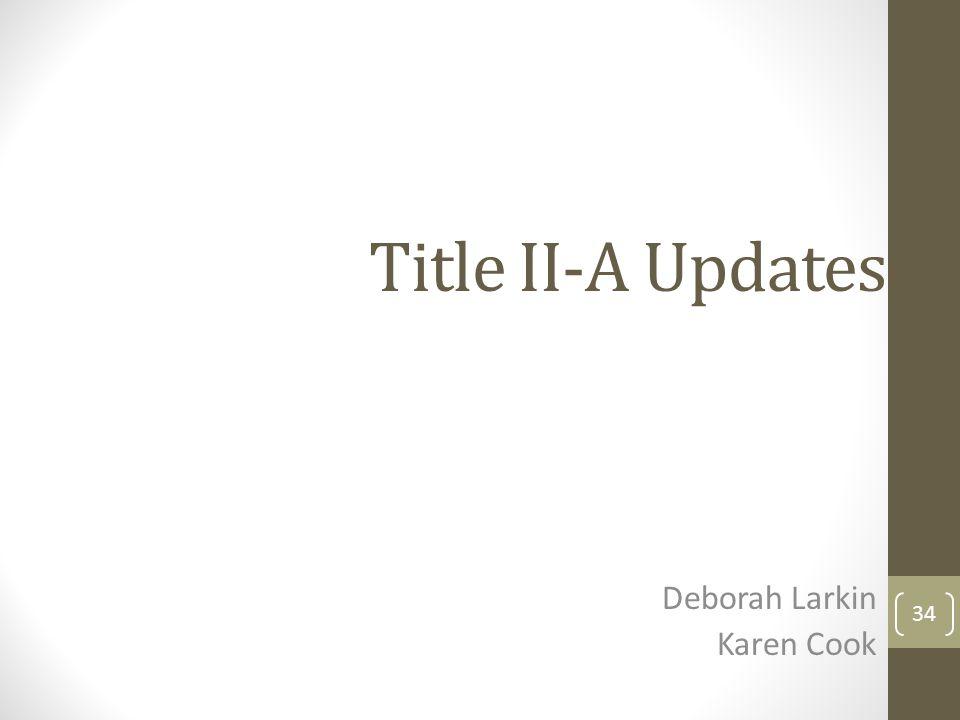 Title II-A Updates Deborah Larkin Karen Cook 34