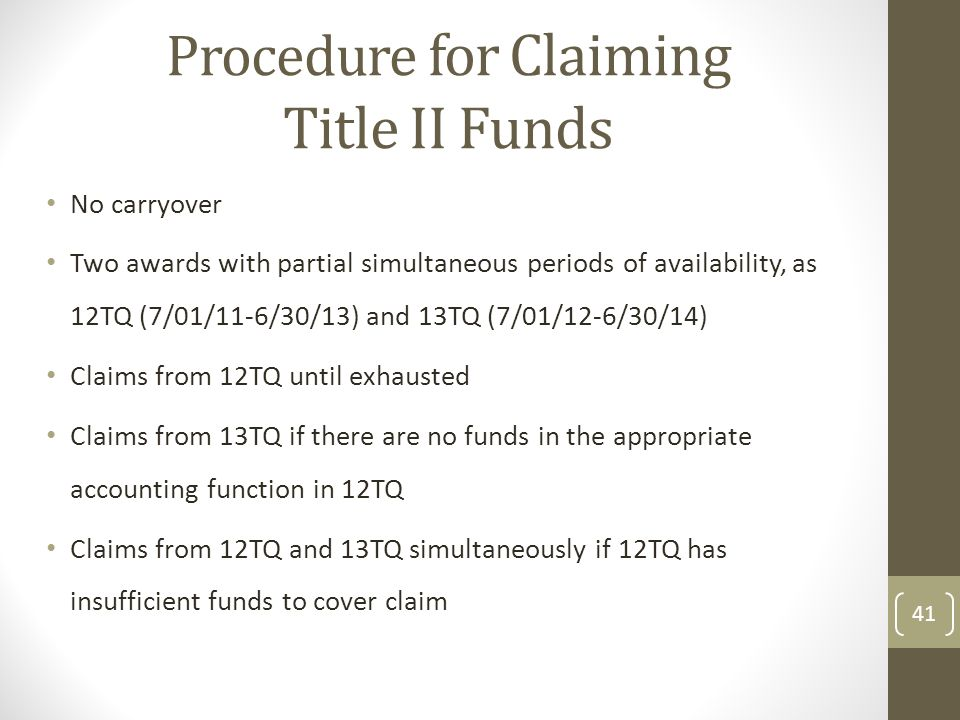 Procedure for Claiming Title II Funds No carryover Two awards with partial simultaneous periods of availability, as 12TQ (7/01/11-6/30/13) and 13TQ (7