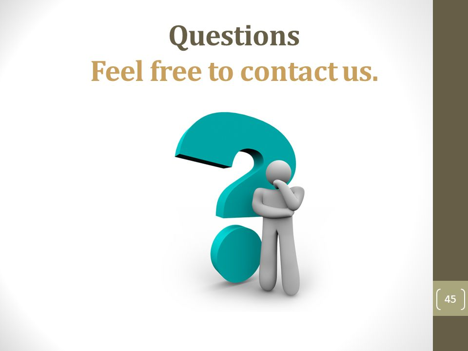 Questions Feel free to contact us. 45