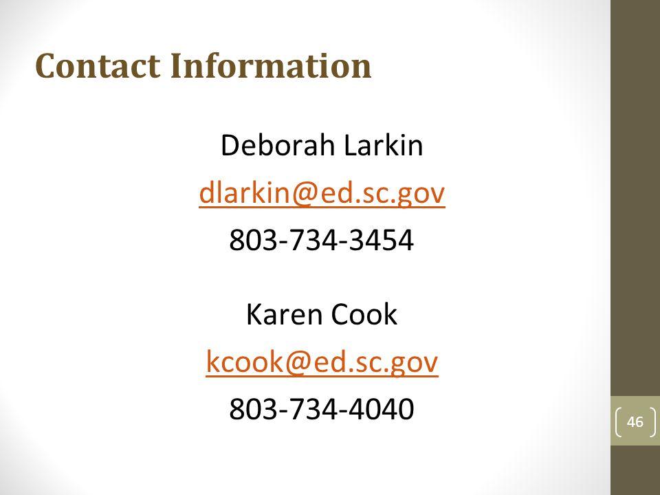 Deborah Larkin dlarkin@ed.sc.gov 803-734-3454 Karen Cook kcook@ed.sc.gov 803-734-4040 Contact Information 46
