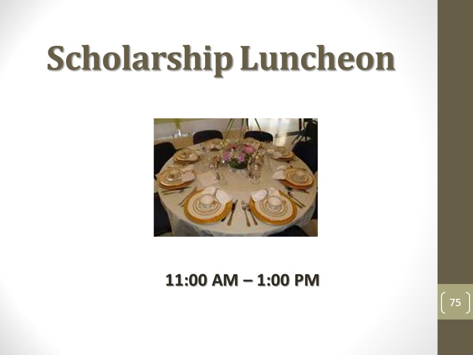 ScholarshipLuncheon Scholarship Luncheon 75 11:00 AM – 1:00 PM
