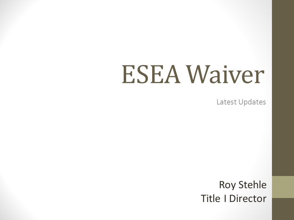 ESEA Waiver Latest Updates Roy Stehle Title I Director