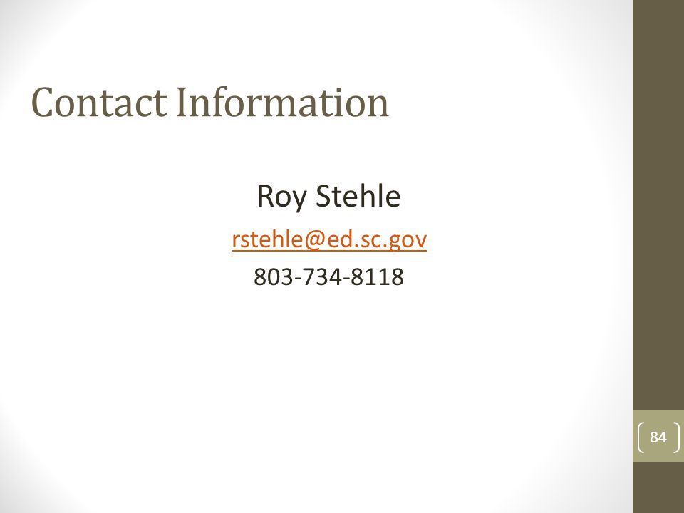 Contact Information Roy Stehle rstehle@ed.sc.gov 803-734-8118 84