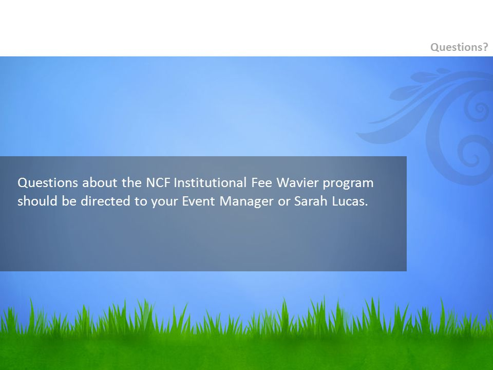 Questions about the NCF Institutional Fee Wavier program should be directed to your Event Manager or Sarah Lucas.
