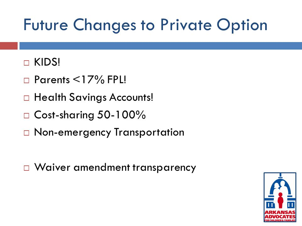 Future Changes to Private Option  KIDS.  Parents <17% FPL.