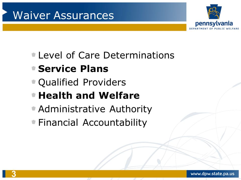 3 Waiver Assurances Level of Care Determinations Service Plans Qualified Providers Health and Welfare Administrative Authority Financial Accountabilit