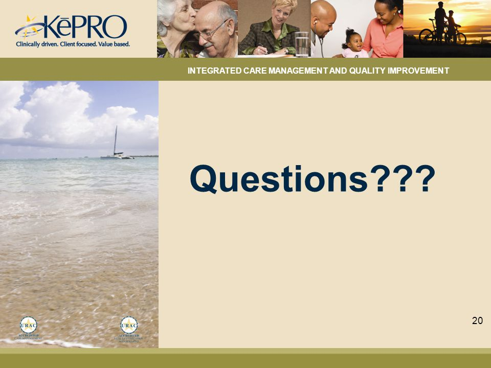 Questions INTEGRATED CARE MANAGEMENT AND QUALITY IMPROVEMENT 20