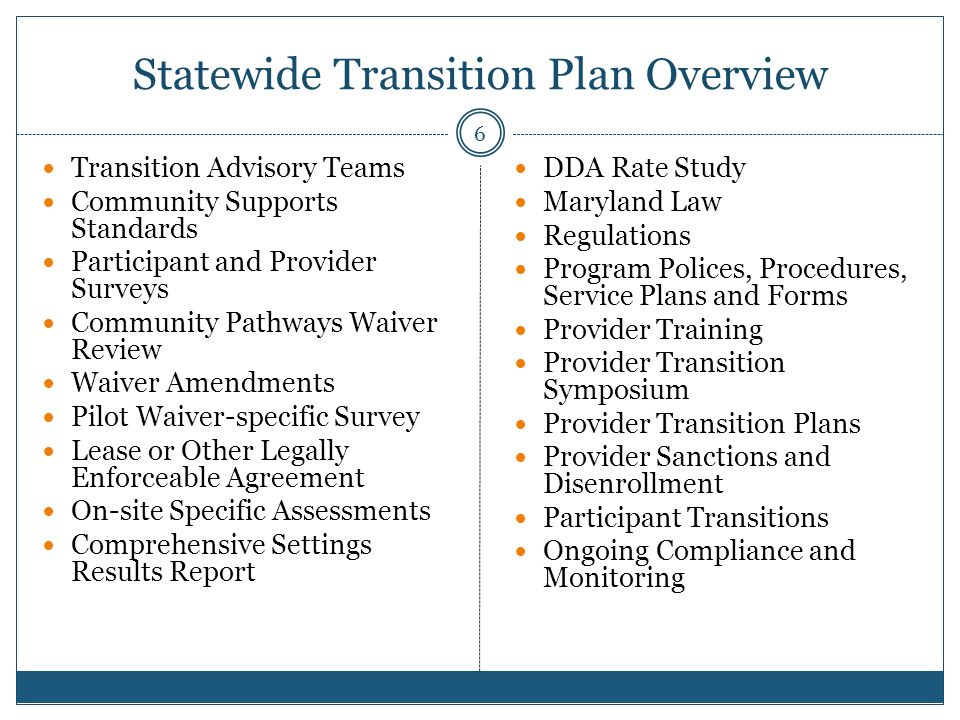 Participant Transitions When providers are disenrolled, participants will be assisted by their person-centered team in exploring new provider options.