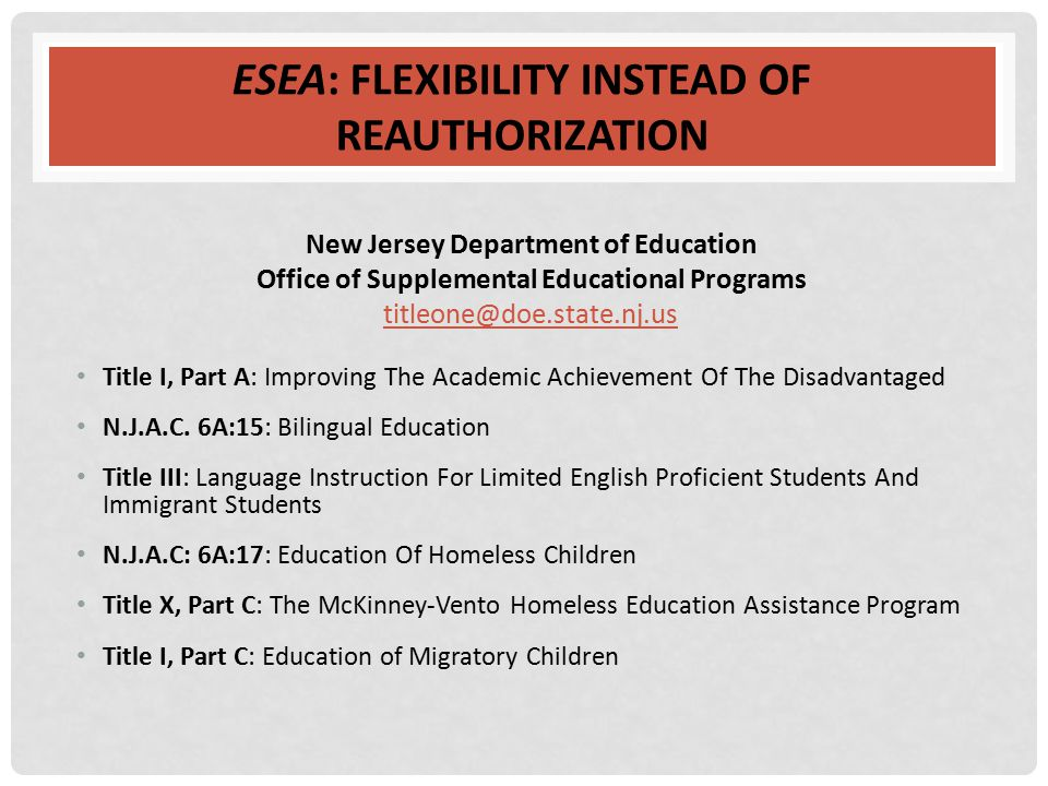 ESEA: FLEXIBILITY INSTEAD OF REAUTHORIZATION New Jersey Department of Education Office of Supplemental Educational Programs titleone@doe.state.nj.us T