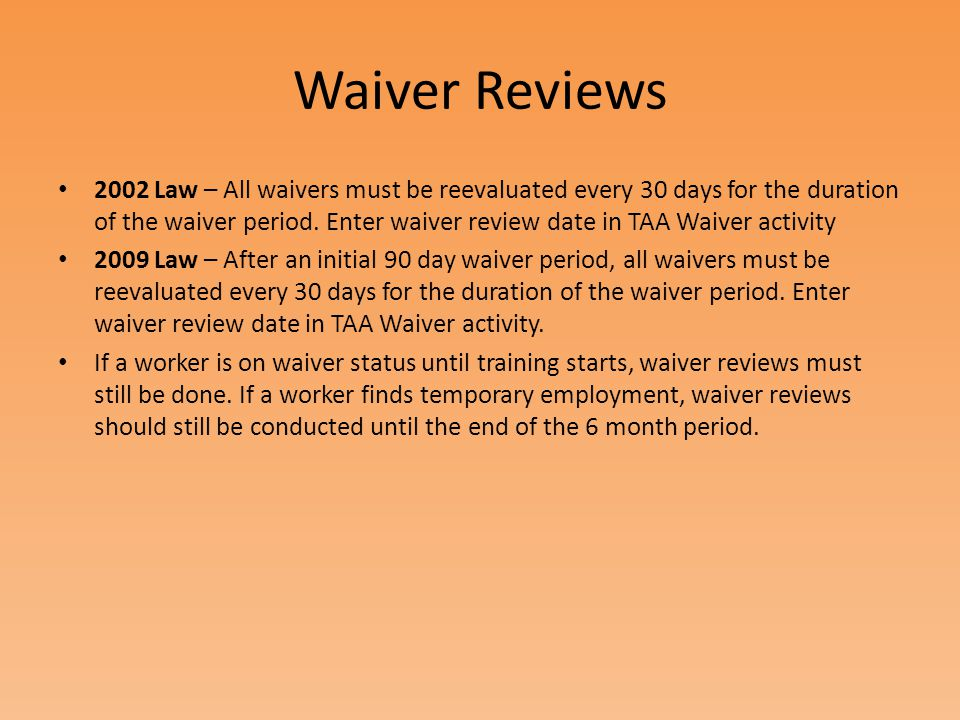 Waiver Reviews 2002 Law – All waivers must be reevaluated every 30 days for the duration of the waiver period.