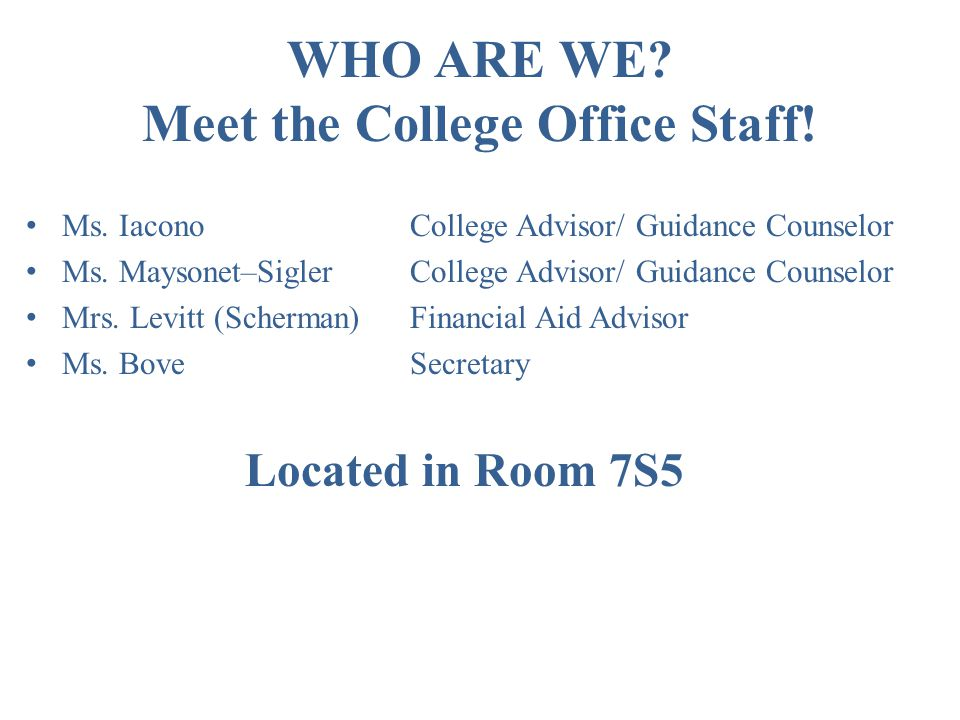 WHO ARE WE. Meet the College Office Staff. Ms. IaconoCollege Advisor/ Guidance Counselor Ms.