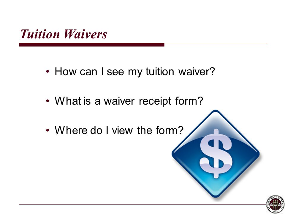 Tuition Waivers How can I see my tuition waiver? What is a waiver receipt form? Where do I view the form?