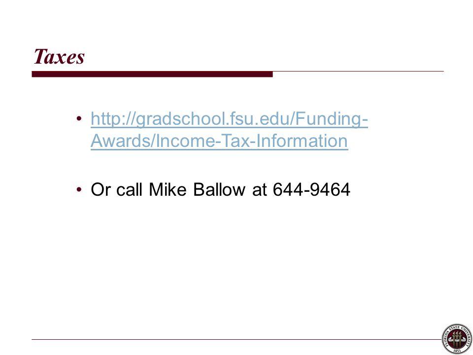 Taxes http://gradschool.fsu.edu/Funding- Awards/Income-Tax-Informationhttp://gradschool.fsu.edu/Funding- Awards/Income-Tax-Information Or call Mike Ballow at 644-9464