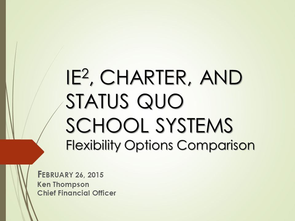 Legislative Requirement By June 30, 2015, each district is required to select one of the following options as its operational system:  Status Quo  IE2 (Investing in Educational Excellence)  Charter System The intent is to allow flexibility from state regulations in exchange for greater accountability for improving student achievement as outlined in a performance contract with the State Board of Education.