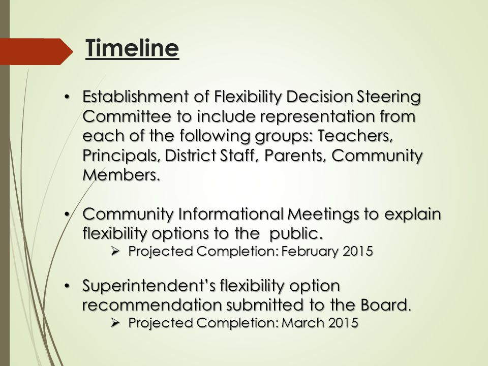 Timeline Establishment of Flexibility Decision Steering Committee to include representation from each of the following groups: Teachers, Principals, District Staff, Parents, Community Members.