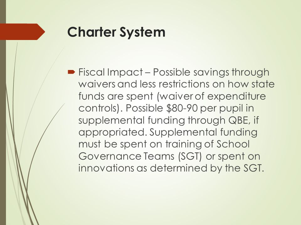 Charter System  Governance – School system must implement school level governance and grant authority to make decisions regarding personnel, finances and resources, curriculum and instruction, school improvement goals, and school operations.