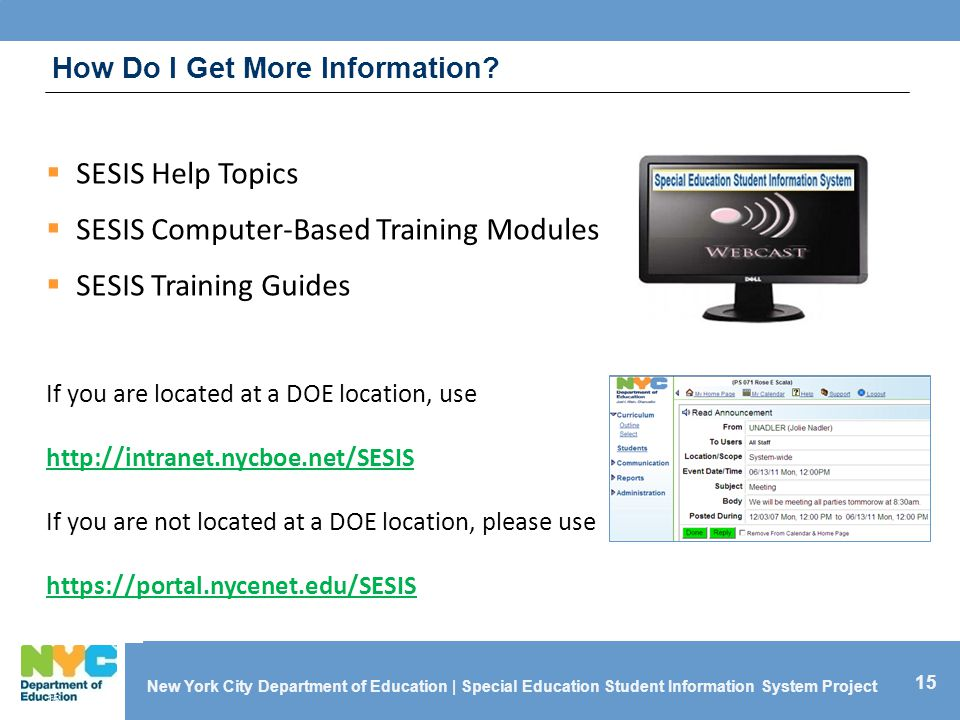 15 New York City Department of Education | Special Education Student Information System Project How Do I Get More Information? 15  SESIS Help Topics
